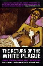 """The Return of the White Plague:  Global Poverty and the """"New"""" Tuberculosis"""