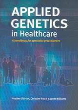 Applied Genetics in Healthcare:  A Handbook for Specialist Practitioners