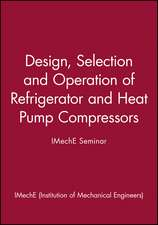 Design, Selection and Operation of Refrigerator and Heat Pump Compressors – IMechE Seminar