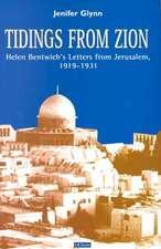 Tidings from Zion: Helen Bentwich's Letters from Jerusalem, 1919-1931