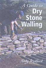A Guide to Dry Stone Walling:  A Practical Guide