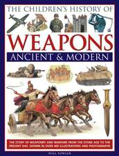 The Children's History of Weapons:  The Story of Weaponry and Warfare from the Stone Age to the Present Day, Shown in Over 400 Illust
