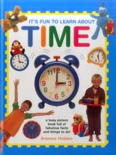 It's Fun to Learn about Time:  A Busy Picture Book Full of Fabulous Facts and Things to Do!
