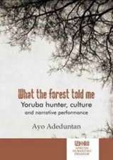 What the Forest Told Me:  Yoruba Hunter, Culture and Narrative Performance
