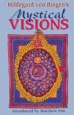 "Hildegard Von Bingen's Mystical Visions:  Translated from ""Scivias"""