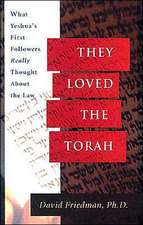 They Loved the Torah:  What Yeshua's First Followers Really Thought about the Law