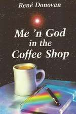 Me 'n God in the Coffee Shop:  Tales of the Hendry Family--Pioneers in Florida's Peace River Basin