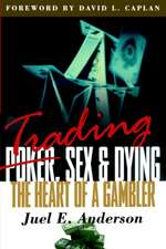 Trading, Sex & Dying:  The Heart of a Gambler