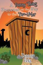 A Funny Thing Happened on the Way to the Two-Holer:  The Will Sevrin Story - Book Three