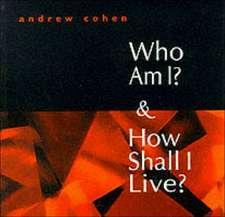 Who am I? and How Shall I Live?
