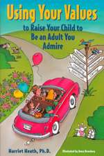 Using Your Values to Raise Your Child to be an Adult You Admire