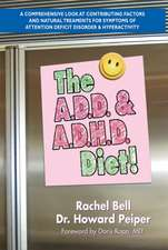 The A.D.D. and A.D.H.D. Diet!:  A Comprehensive Look at Contributing Factors and Natural Treatments for Symptoms of Attention Deficit Disorder and Hyp
