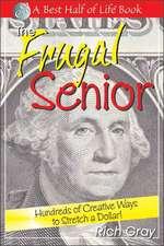 Frugal Senior: Hundreds of Creative Ways to Stretch a Dollar!