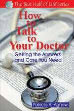 How to Talk to Your Doctor: Getting the Answers & Care You Need