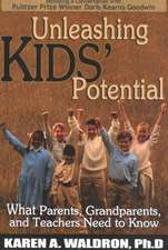 Unleashing Kids' Potential: What Parents, Grandparents, and Teachers Need to K