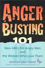 Anger Busting 101:  The New ABCs for Angry Men and the Women Who Love Them