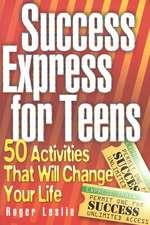 Success Express for Teens:  50 Life-Changing Activities