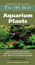 The 101 Best Aquarium Plants:  How to Choose and Keep Hardy, Vibrant, Eye-Catching Species That Will Thrive in Your Home Aquarium