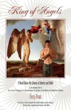 King of Angels, a Novel about the Genesis of Identity and Belief:  How to Meet, Talk To, and Become Intimate with Anyone