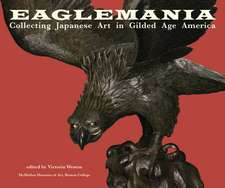 Eaglemania – Collecting Japanese Art in Gilded Age America