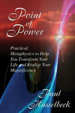 Point of Power:  Practical Metaphysics to Help You Transform Your Life and Realize Your Magnificence