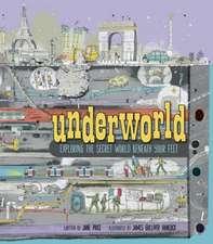 Underworld: Exploring the Secret World Beneath Your Feet