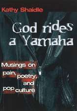 God Rides a Yamaha: Musings on Poetry, Pain & Pop Culture