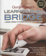 Gary Brown's Learn to Play Bridge:  A Modern Approach to Standard Bidding with 5-Card Majors