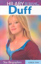 Hilary Duff: Her Story and Her Rise to Fame