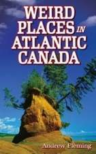 Weird Places in Atlantic Canada: Humorous,Bizarre,Peculiar & Strange Locations & Attractions across the Province
