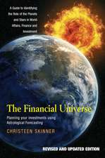 Financial Universe -- Revised & Expanded Edition: Planning Your Investments Using Astrological Forecasting -- A Guide to Identifying the Role of the Planets & Stars in World Affairs, Finance & Investment