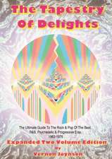 Tapestry Of Delights: Expanded Two-volume Edition: The Ultimate Guide to UK Rock & Pop of the Beat, R&B, Psychedelic and Progressive Eras 1963-1976 (Two Books)
