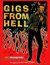 Gigs From Hell: True Stories from Rock & Roll's Frontline
