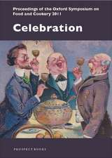 Celebration: Proceedings of the Oxford Symposium on Food & Cookery 2011