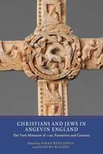 Christians and Jews in Angevin England – The York Massacre of 1190, Narratives and Contexts
