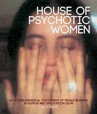 House Of Psychotic Women (paperback): An Autobiographical Topography of Female Neurosis in Horror and Exploitation Films