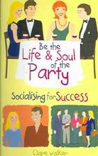 Be the Life & Soul of the Party:  Socialising for Success