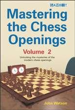 Mastering the Chess Openings, Volume 2:  Unlocking the Mysteries of the Modern Chess Openings