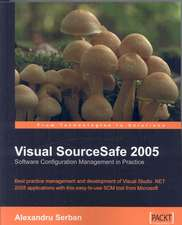 Visual Sourcesafe 2005 Software Configuration Management in Practice:  A Step-By-Step Guide to Using This Powerful Open Source Application in Your Business