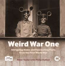 Weird War One: Intriguing Items and Fascinating Feats from the First World War