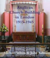 Anglican Church-Building in London 1915-1945:  An Introduction to His Life and Work, with Complete Gazetteer