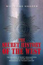 The Secret History of the West:  The Influence of Secret Organizations on Western History from the Renaissance to the 20th Century