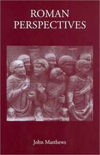 Roman Perspectives: Studies in Political and Cultural History, from the First to the Fifth Century
