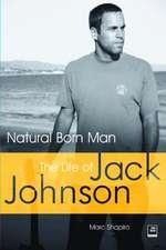 Natural Born Man: The Life of Jack Johnson