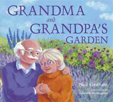 Grandma and Grandpa's Garden. Neil Griffiths:  A Place to Learn. Hilary Harriman