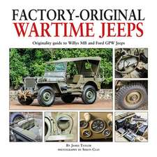 Factory-Original Wartime Jeeps: Originality Guide to Willys MB and Ford Gpw Jeeps