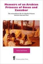 Memoirs of an Arabian Princess of Oman and Zanzibar - The Extraordinary Life of a Muslim Princess Between East and West