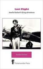Last Flight - Amelia Earhart's Flying Adventures:  A Seasonal Guide