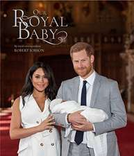 Jobson, R: Harry and Meghan Our Royal Baby