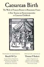 Caesarean Birth: The Work of François Rousset in Renaissance France - A New Treatise on Hysterotomotokie or Caesarian Childbirth
